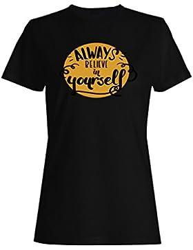 Siempre cree en ti mismo Novedad camiseta de las mujeres r46f