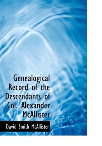 Genealogical Record of the Descendants of Col. Alexander McAllister