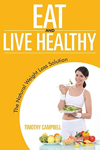 Eat and Live Healthy: The Natural Weight Loss Solution