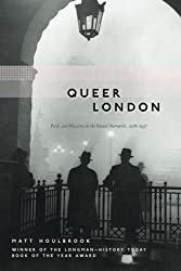 Queer London: Perils and Pleasures in the Sexual Metropolis, 1918-1957 (The Chicago Series on Sexuality, History, and Society) by Matt Houlbrook (2006-10-15)