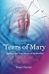 Tears of Mary - Seeking the True Heart of the Mother (English Edition)