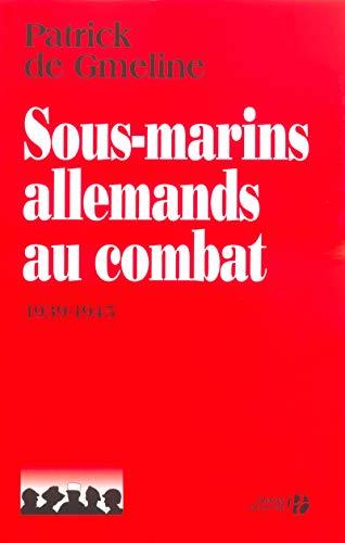 Sous-marins allemands au combat 1939-1945