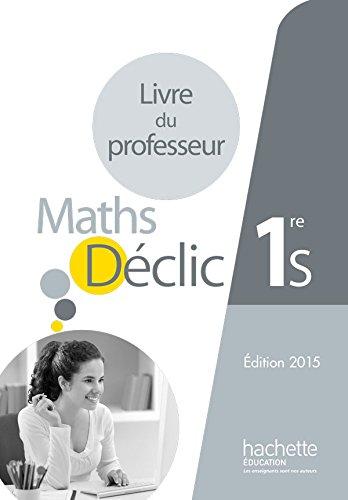 Déclic mathématiques 1re S - Livre du professeur - éd. 2015