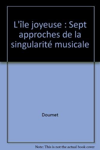 L'île joyeuse : Sept approches de la singularité musicale