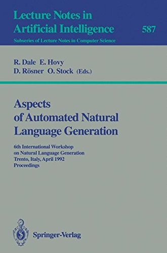 Aspects of Automated Natural Language Generation: 6th International Workshop on Natural Language Generation Trento, Italy, April 5-7, 1992. Proceedings (Lecture Notes in Computer Science, Band 587)