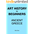 Ancient Greece - Study Guide (Art History For Beginners Book 1)