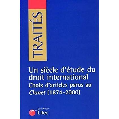 Un siècle d'étude du droit international: Choix d'articles parus au Clunet (1874-2000)
