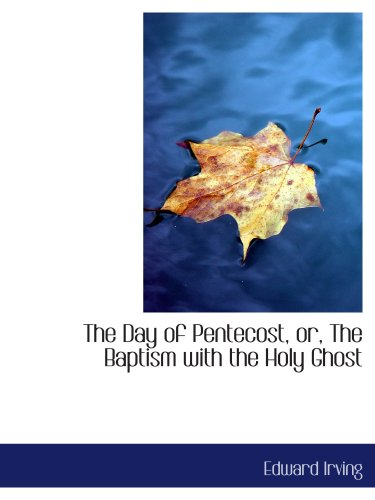 The Day of Pentecost, or, The Baptism with the Holy Ghost