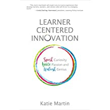 Learner-Centered Innovation: Spark Curiosity, Ignite Passion, and Unleash Genius (English Edition)