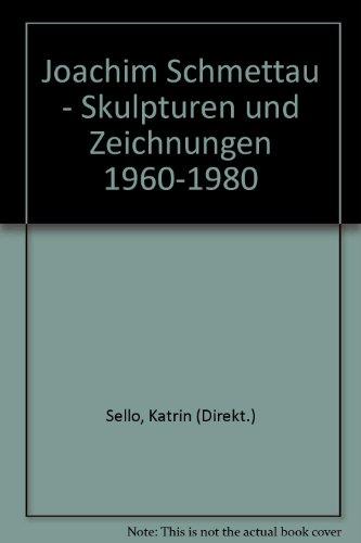 Joachim Schmettau - Skulpturen und Zeichnungen 1960-1980