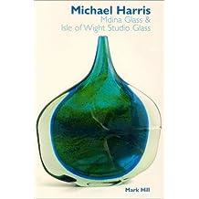 Michael Harris: Mdina Glass and Isle of Wight Studio Glass