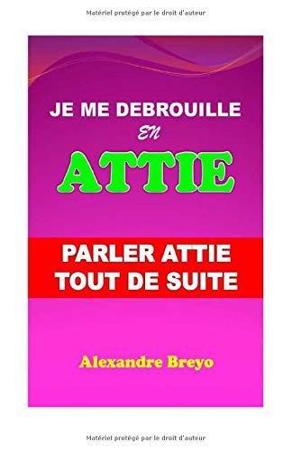 Je me Débrouille en Attié: Parler Attié Tout de Suite par Alexandre Breyo