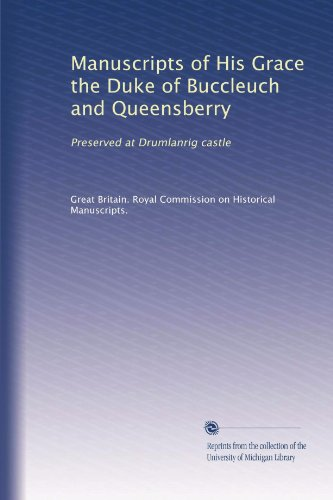 Manuscripts of His Grace the Duke of Buccleuch and Queensberry: Preserved at Drumlanrig castle