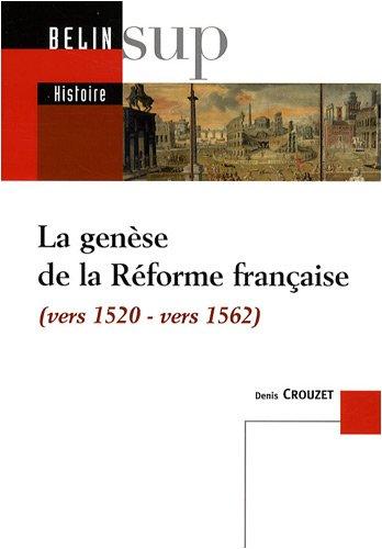 La genèse de la Réforme française : (Vers 1520-vers 1562)