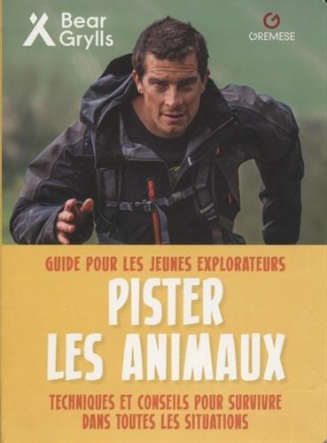 Pister les animaux: Guide pour les jeunes explorateurs. Techniques et conseils pour survivre dans toutes les situations par Bear Grylls