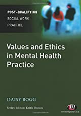 Values and Ethics in Mental Health Practice (Post-Qualifying Social Work Practice Series)