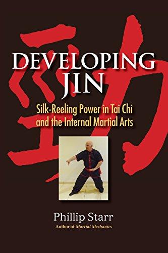 Developing Jin: Silk-Reeling Power in Tai Chi and the Internal Martial Arts (Martial Internal Arts)