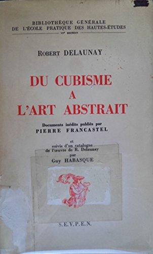 Robert Delaunay. Du cubisme à l'art abstrait : Documents inédits publiés par Pierre Francastel et suivis d'un catalogue de l'oeuvre de R. Delaunay par Guy Habasque