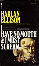 I have no mouth and I must scream by Harlan Ellison (1967-08-01)