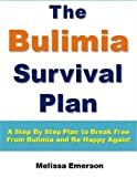 Image de Bulimia Survival Plan: A Step By Step Plan to Break Free From Bulimia and Be Happy Again!