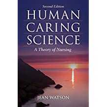 Human Caring Science: A Theory of Nursing