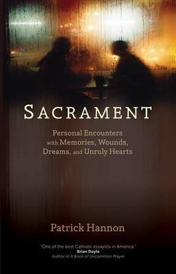 [(Sacrament : Personal Encounters with Memories, Wounds, Dreams, and Unruly Hearts)] [By (author) Patrick Hannon] published on (October, 2014)