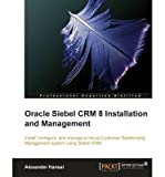 [(Oracle Siebel CRM 8 Installation and Management * * )] [Author: A. Hansal] [Aug-2010]