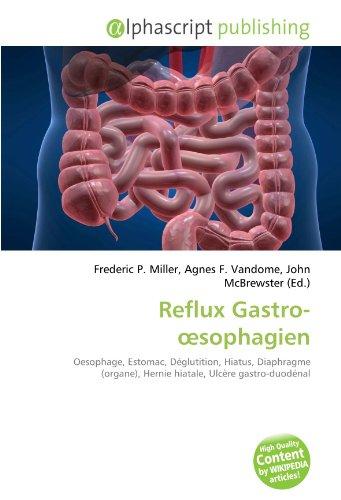 Reflux Gastro-œsophagien: Oesophage, Estomac, Déglutition, Hiatus, Diaphragme (organe), Hernie hiatale, Ulcère gastro-duodénal