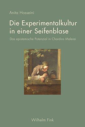 Die Experimentalkultur in einer Seifenblase: Das epistemische Potenzial in Chardins Malerei