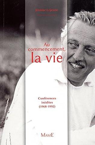 Au commencement, la vie : Conférences inédites (1968-1992)