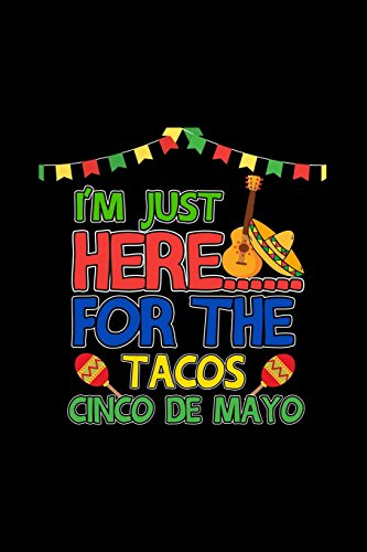 I'm Just Here For The Tacos: Cinco De Mayo Notebook
