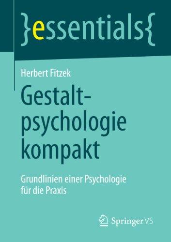 Gestaltpsychologie kompakt: Grundlinien einer Psychologie für die Praxis (essentials)