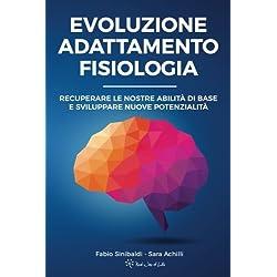 Evoluzione, Adattamento, Fisiologia: Recuperare Le Nostre Abilità Di Base E Sviluppare Nuove Potenzialità