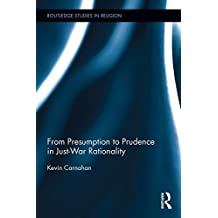 From Presumption to Prudence in Just War Reasoning