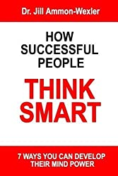 How Successful People Think Smart: 7 Ways You Can Develop Their Mind Powwer by Dr. Jill Ammon-Wexler (2014-08-07)