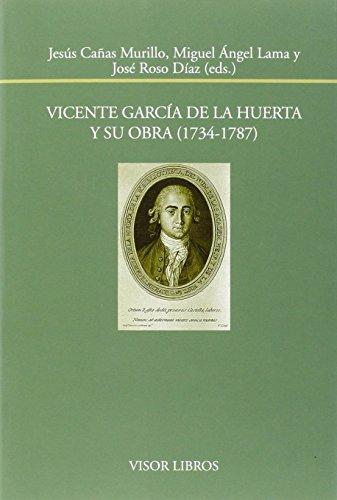 Vicente García De La Huerta Y Su Obra. 1734 - 1787 (Biblioteca Filológica Hispana)