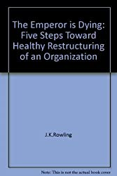 The Emperor is Dying: Five Steps Toward Healthy Restructuring of an Organization