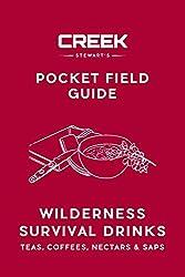 Pocket Field Guide: Wilderness Survival Drinks, Teas, Coees, Nectars & Saps