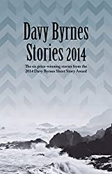 Davy Byrnes Stories 2014: Six Prize-Winning Stories from the 2014 Davy Byrnes Short Story Award