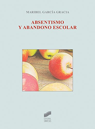 Absentismo y abandono escolar (Biblioteca De Educacion) por Maribel García Gracia