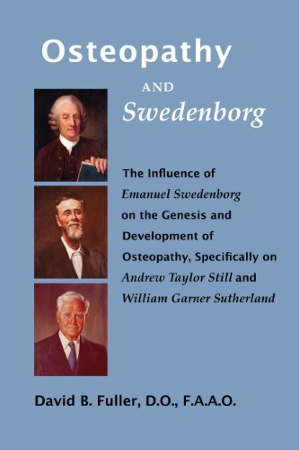 Osteopathy and Swedenborg: The Influence of Emanuel Swedenborg on the Genesis and Development of Osteopathy, Specifically on Andrew Taylor Still and William Garner Sutherland by Dr. David B. Fuller (2012-01-01)