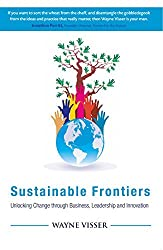 Sustainable Frontiers: Unlocking Change through Business, Leadership and Innovation by Wayne Visser (2015-06-05)