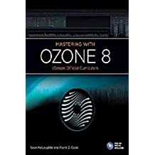 Mastering with Ozone 8: iZotope Official Curriculum