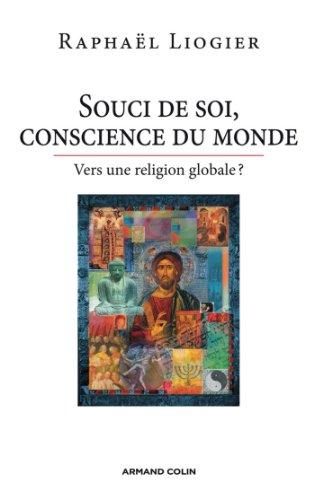 Souci de soi, conscience du monde : Vers une religion globale ? (Hors Collection)