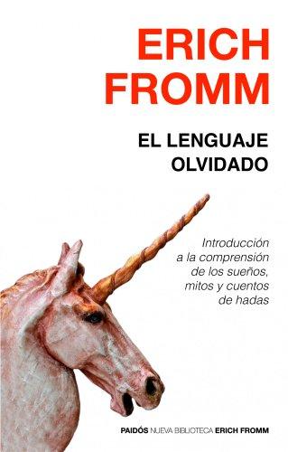El lenguaje olvidado: Introducción a la comprensión de los sueños, mitos y cuentos de hadas por Erich Fromm