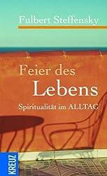 Feier des Lebens: Spiritualität im Alltag
