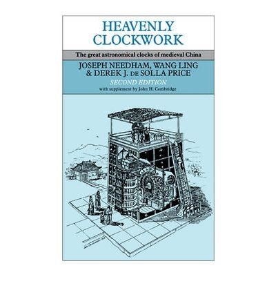 [ [ [ Heavenly Clockwork: The Great Astronomical Clocks of Medieval China (Revised)[ HEAVENLY CLOCKWORK: THE GREAT ASTRONOMICAL CLOCKS OF MEDIEVAL CHINA (REVISED) ] By Needham, Joseph ( Author )Dec-11-2008 Paperback
