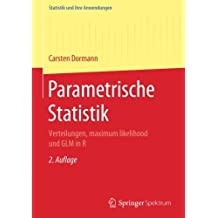 Parametrische Statistik: Verteilungen, maximum likelihood und GLM in R (Statistik und ihre Anwendungen)