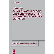 Schöpfungstheologie und Schöpfungsethik im biotechnologischen Zeitalter (Theologische Bibliothek Töpelmann)