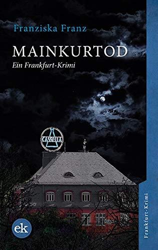 Buchseite und Rezensionen zu 'Mainkurtod: Ein Frankfurt-Krimi' von Franziska Franz